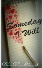Someday I Will by BlueHeartShinsei