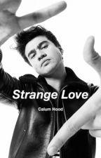 Strange Love || Calum Hood by __slytherin__