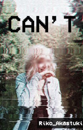 """Can't"" by Riko_Akatsuki"