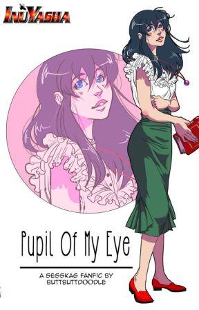 Pupil of My Eye - Sesshomaru x Kagome - Pupil Of My Eye II