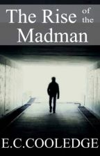 The Rise of the Madman by EmilyCharlotteCooledge