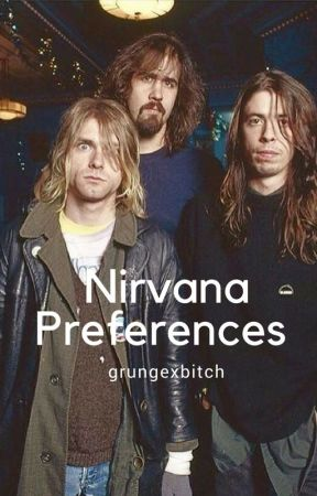 Preferences;  Nirvana by grungexbitch