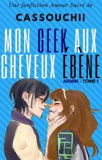 MON GEEK AUX CHEVEUX ÉBÈNE - ARMIN, TOME 1. by Cassouchii