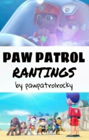 Paw Patrol Rantings by pawpatrolrocky