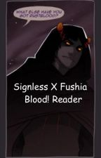 Signless x Fushia Blood! Reader by _Just_a_Ghost_