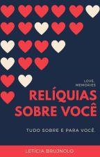 Relíquias Sobre Você  by letibrujnolo