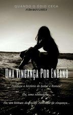 Uma Vingança Por Engano (Concluído) by FernandaCassia4