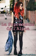 La Suprématie de l'Alpha by PouPouPiDou0