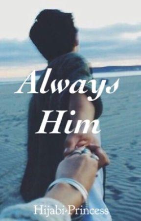 Always Him by Hijabi-Princess