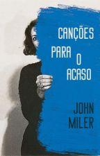 Canções para o acaso by JohnMiler