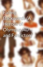 Falling Backwards (A Heroes of Olympus AU and Fanficton) by mrsleovaldez32123