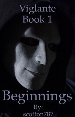 """Vigilante: Book 1 """"Beginnings."""" by scotton787"""