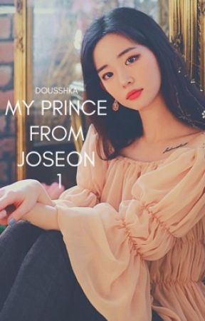 MY PRINCE FROM JOSEON | ① by DOUSSHKA