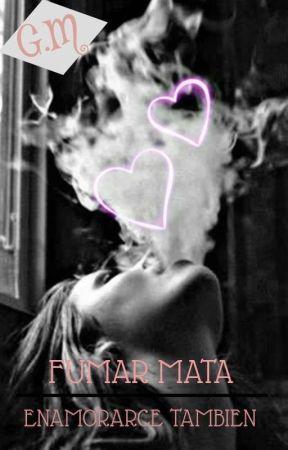 Fumar Mata, Enamorarse También. by jackierodrif02