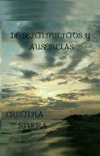 DE SENTIMIENTOS Y AUSENCIAS #RPAWARDS18  #Wattys2018 by CRIVERA177