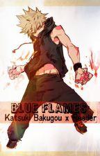 Blue Flames [Katsuki Bakugou x Reader] by Derpy_Dork