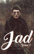 Jad ~ Tome 1 by Cyndel_Lam