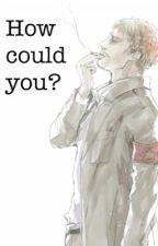 How could you? / Reiner x reader (AU / Attack on Titan) by Maryposavik