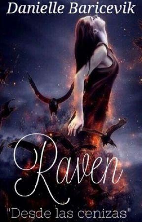 "Raven ""Desde Las Cenizas"" [Libro #2] by DanielleBaricevik"