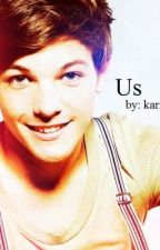 Us (A One Direction FanFic) [l.t.] by TeaForLouis