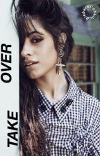 Take Over  || Camila/You by bieberscabello