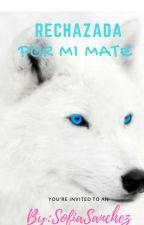 Rechazada por mi mate by SofiaSanchez290