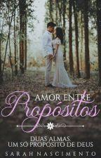 Amor entre Propósitos * {Romance Cristão}  by sarahnascimento97