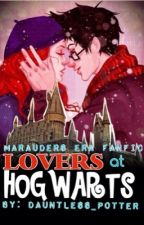 Lovers at Hogwarts (Marauder's era) by Dauntless_P0tter