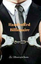 Handcuffed Billionaire by MemoirsofaGeisha
