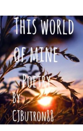 This world of mine (poems ) by CJButron88