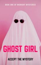 Ghost Girl (Book One of Midnight Mysteries) by persephoneofspring