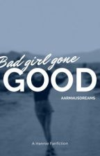 Bad Girl Gone Good|| A Hannie Fanfiction by aarmausdreams