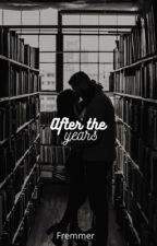 After the years || Fremmer  by CyldoFanfics