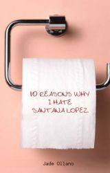 10 Reasons Why I Hate Santana Lopez by JadeOllano