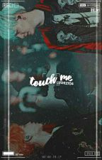 Touch Me. [YoonMin] by LuShi2704