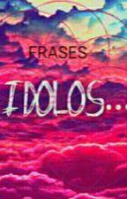 Frases Para Tus Idolos by Novela_de_cnco_
