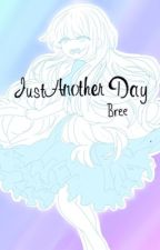 Just Another Day by BreeHasCheese