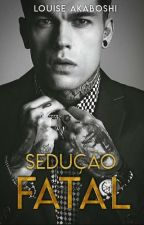 SEDUÇÃO FATAL  by LouiseAkaboshi