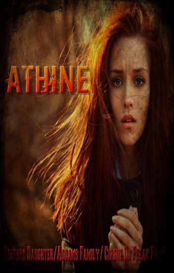 Athine (Festers Daughter/Addams Family/ Cirque Du Freak Fan-Fic) (Editing)