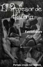 El Profesor de Historia(Hot) {EDITANDO} by FaniSalvatore
