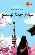 Gema di Langit Tokyo #ODOC_TheWWG [SELESAI] by bawelia-