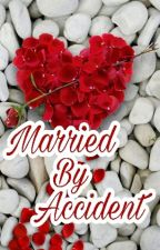 Maried By Accident ( End ) by GreNal-14