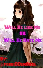 Will He like me, or will he hate me? [One shot] by forbiDDenGurl