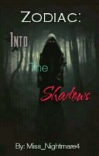 Zodiac: Into The Shadows by Miss_nightmare4