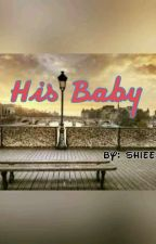 His baby (Completed) by shieejayjay28