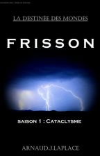 FRISSON : CATACLYSME by ArnaudJLaplace