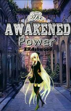 The Awakened Power by CrazyIzzyyy
