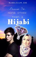 Because I'm...None Other Than A Hijabi by CottonCandy_Muslimah
