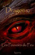 Dragons : Les Pouvoirs du Feu by lupanna
