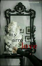 My Arrogant Love by anunrforever